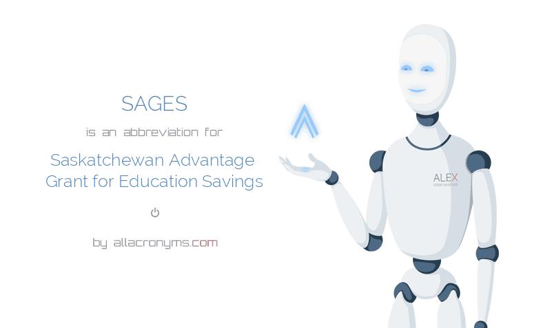 SAGES is  an  abbreviation  for Saskatchewan Advantage Grant for Education Savings