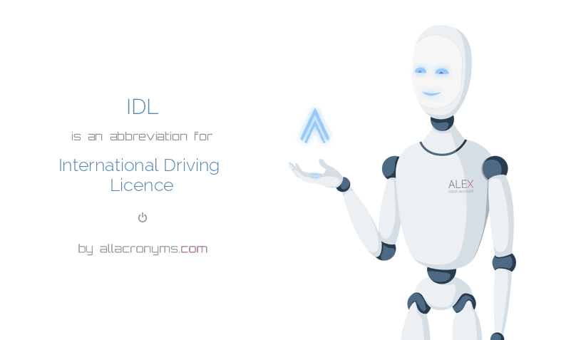IDL is  an  abbreviation  for International Driving Licence