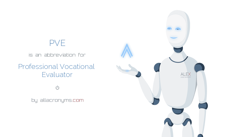 PVE is  an  abbreviation  for Professional Vocational Evaluator