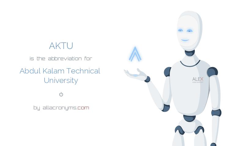AKTU is  the  abbreviation  for Abdul Kalam Technical University
