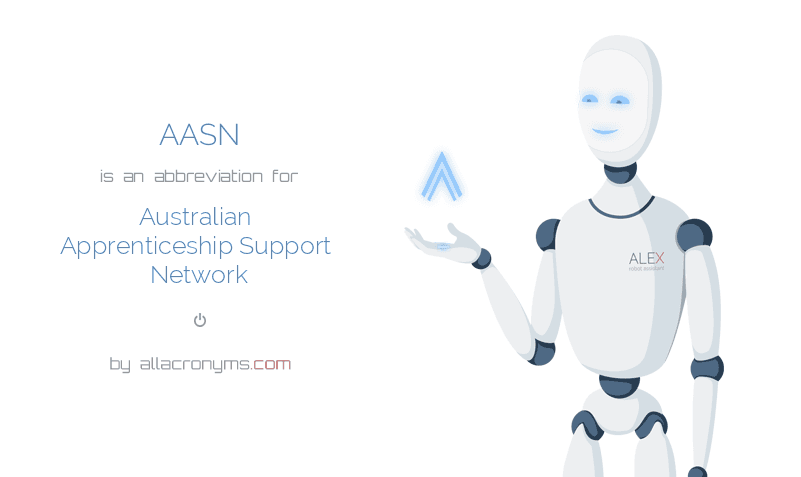AASN is  an  abbreviation  for Australian Apprenticeship Support Network