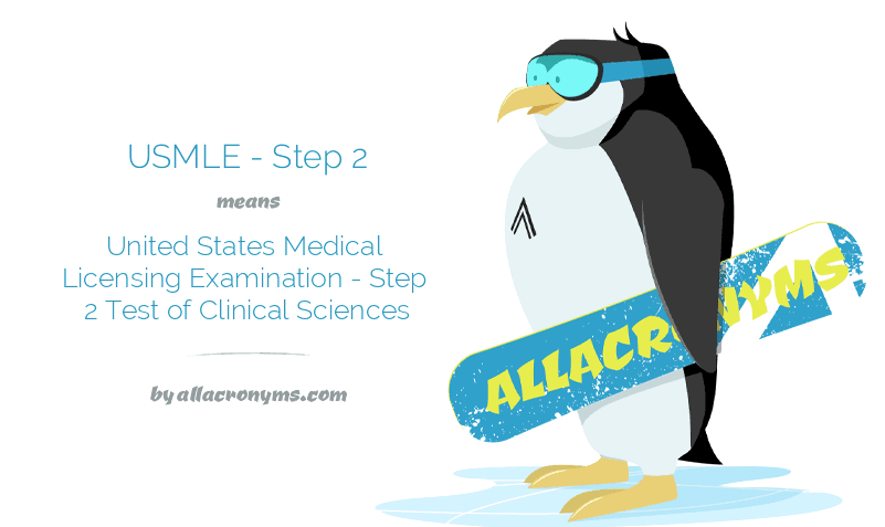 USMLE - Step 2 means United States Medical Licensing Examination - Step 2 Test of Clinical Sciences