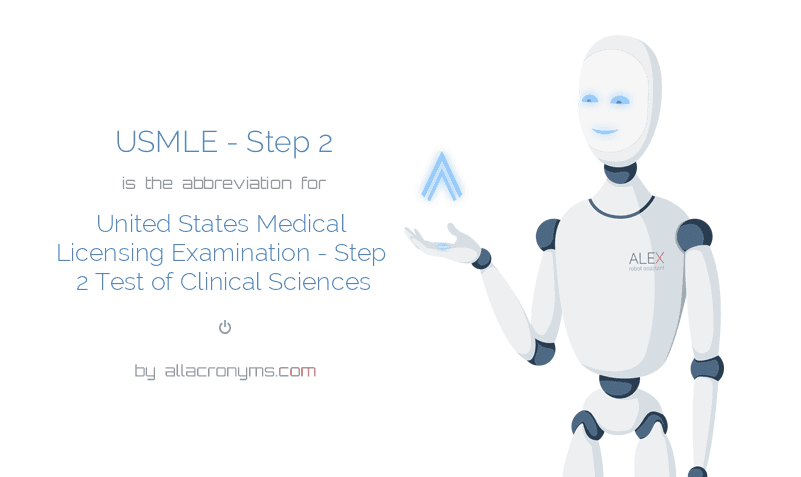 USMLE - Step 2 is  the  abbreviation  for United States Medical Licensing Examination - Step 2 Test of Clinical Sciences