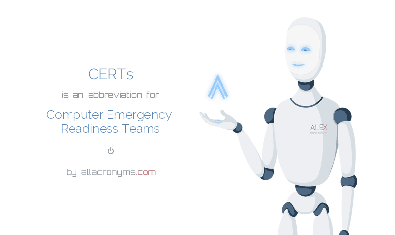 CERTs is  an  abbreviation  for Computer Emergency Readiness Teams