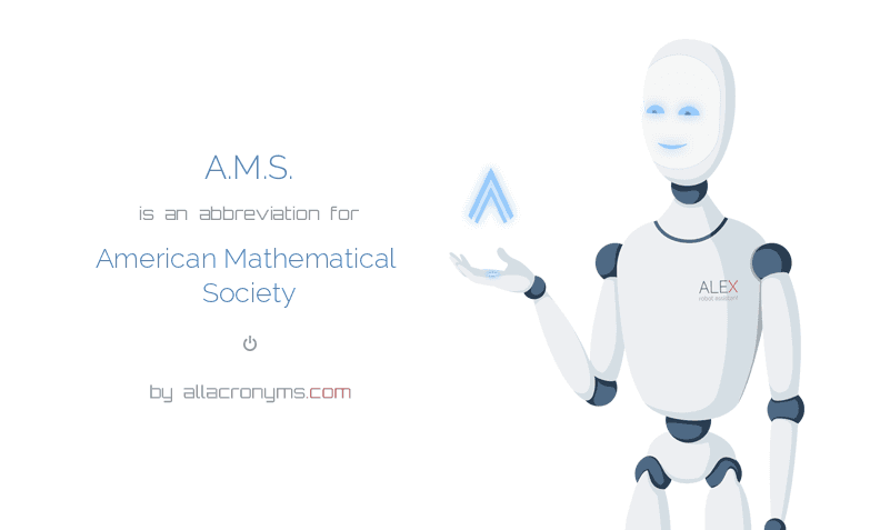A.M.S. is  an  abbreviation  for American Mathematical Society