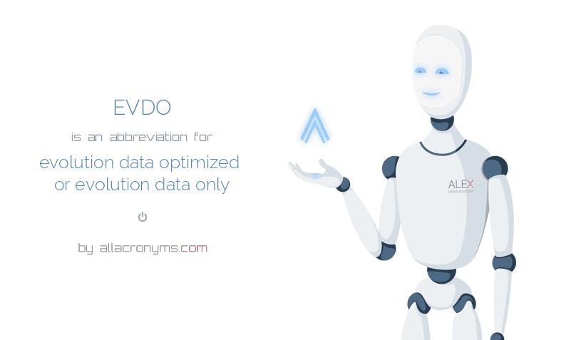 EVDO is  an  abbreviation  for evolution data optimized or evolution data only