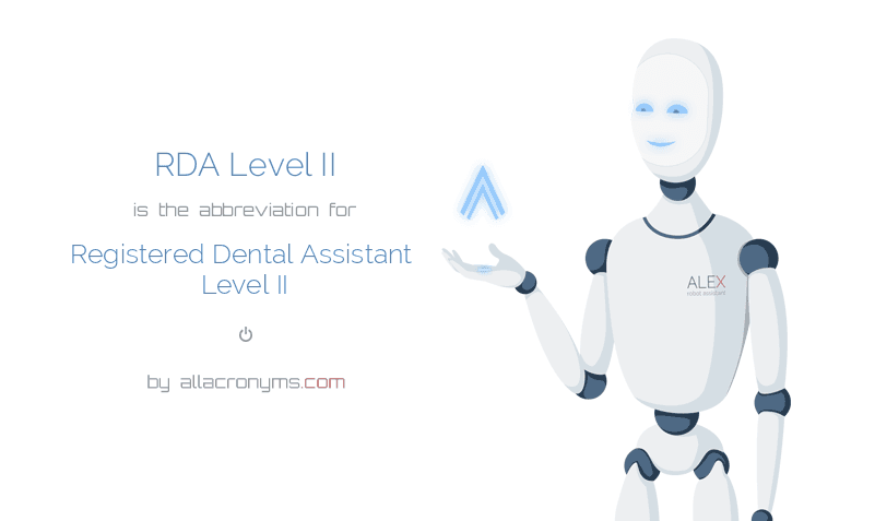 RDA Level II is  the  abbreviation  for Registered Dental Assistant Level II