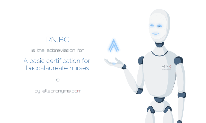 RN,BC is  the  abbreviation  for A basic certification for baccalaureate nurses