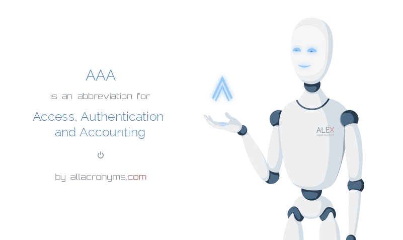 AAA is  an  abbreviation  for Access, Authentication and Accounting