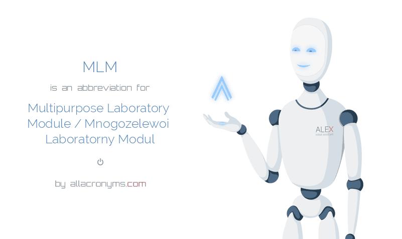 MLM is  an  abbreviation  for Multipurpose Laboratory Module / Mnogozelewoi Laboratorny Modul