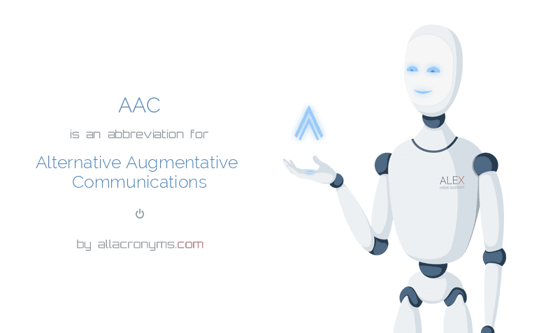 AAC is  an  abbreviation  for Alternative Augmentative Communications