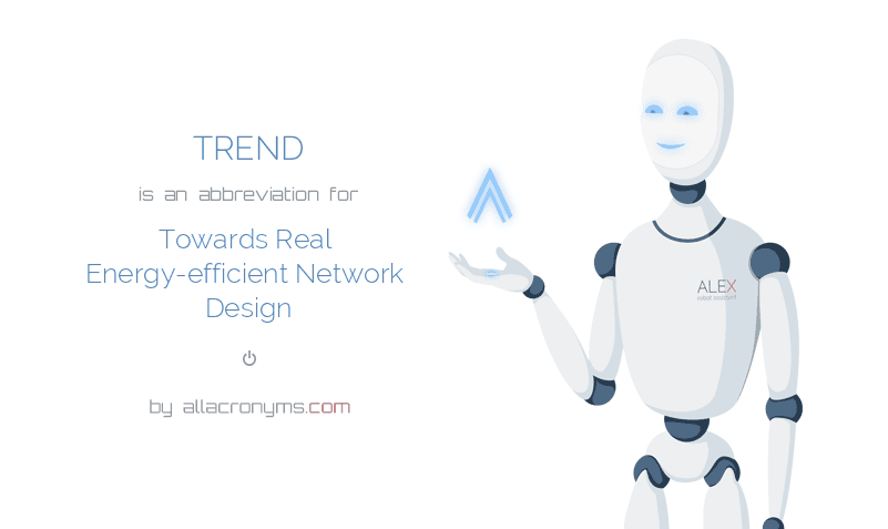 TREND is  an  abbreviation  for Towards Real Energy-efficient Network Design