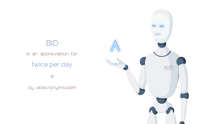 BID is  an  abbreviation  for twice per day