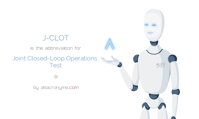 J-CLOT is  the  abbreviation  for Joint Closed-Loop Operations Test