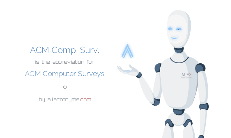 ACM Comp. Surv. is  the  abbreviation  for ACM Computer Surveys