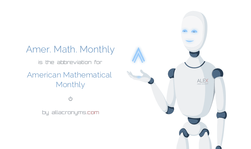 Amer. Math. Monthly is  the  abbreviation  for American Mathematical Monthly