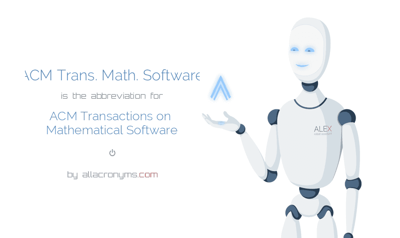 ACM Trans. Math. Software is  the  abbreviation  for ACM Transactions on Mathematical Software