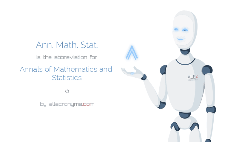 Ann. Math. Stat. is  the  abbreviation  for Annals of Mathematics and Statistics
