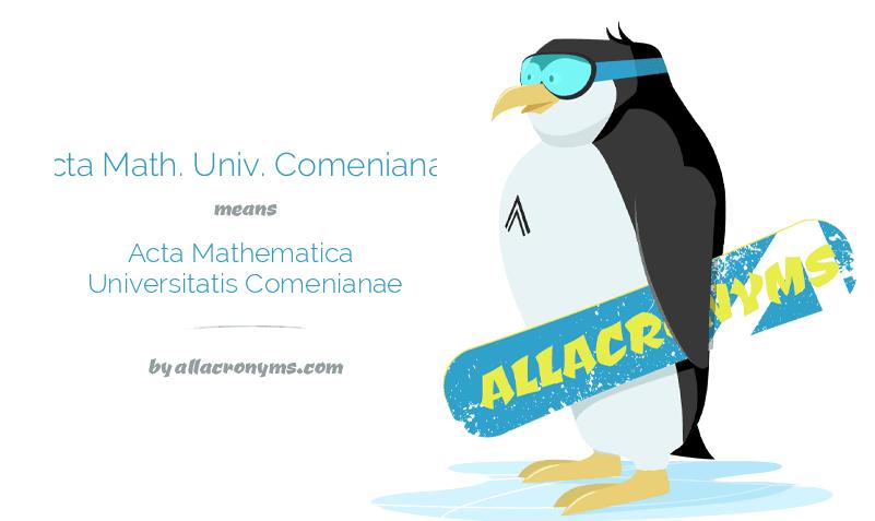Acta Math. Univ. Comenianae means Acta Mathematica Universitatis Comenianae