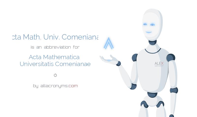 Acta Math. Univ. Comenianae is  an  abbreviation  for Acta Mathematica Universitatis Comenianae