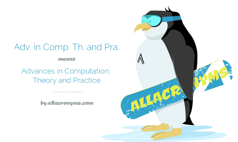 Adv. in Comp. Th. and Pra. means Advances in Computation: Theory and Practice
