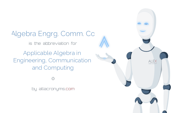 Appl. Algebra Engrg. Comm. Comput. is  the  abbreviation  for Applicable Algebra in Engineering, Communication and Computing