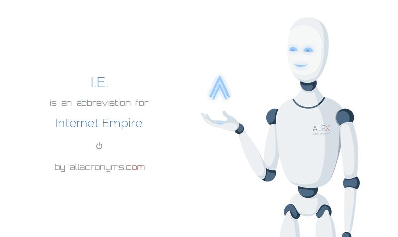 I.E. is  an  abbreviation  for Internet Empire