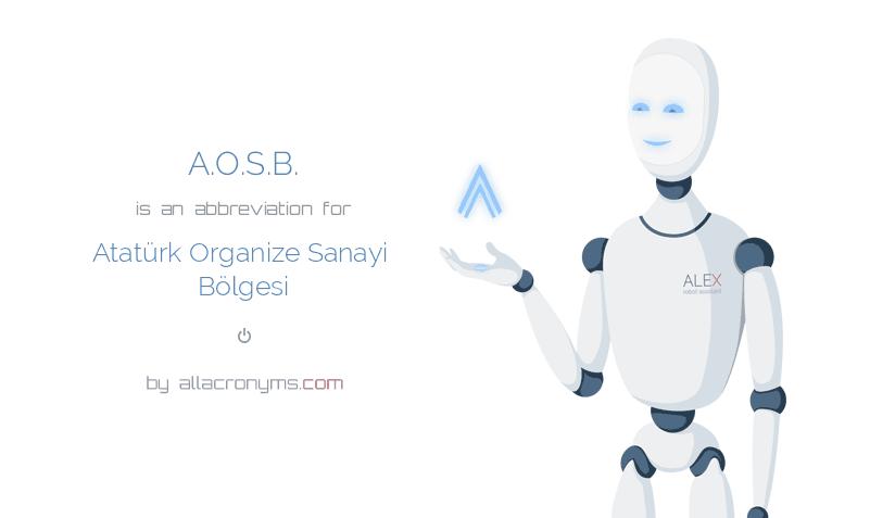A.O.S.B. is  an  abbreviation  for Atatürk Organize Sanayi Bölgesi