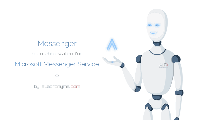 Messenger is  an  abbreviation  for Microsoft Messenger Service
