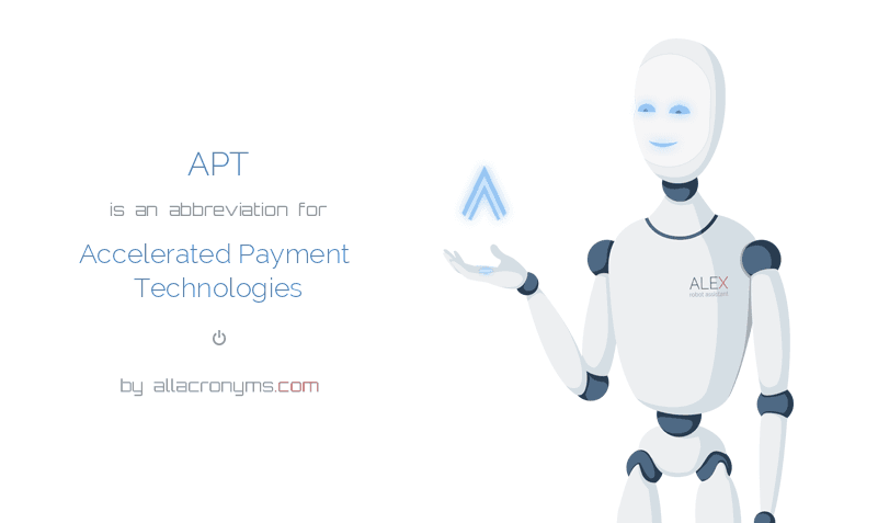 APT is  an  abbreviation  for Accelerated Payment Technologies