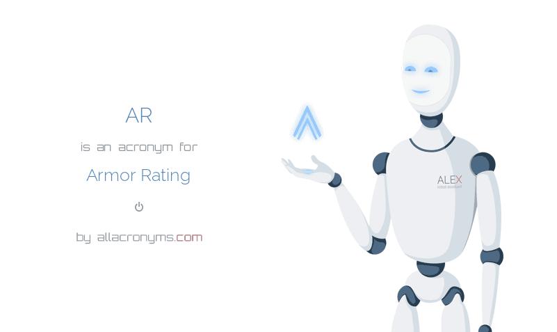 AR is  an  acronym  for Armor Rating