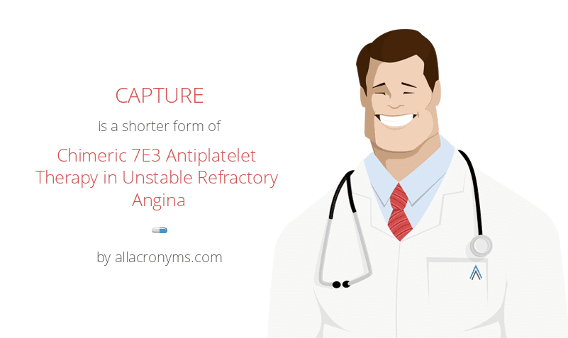 CAPTURE is a shorter form of Chimeric 7E3 Antiplatelet Therapy in Unstable Refractory Angina