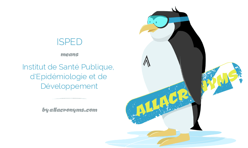 ISPED means Institut de Santé Publique, d'Epidémiologie et de Développement