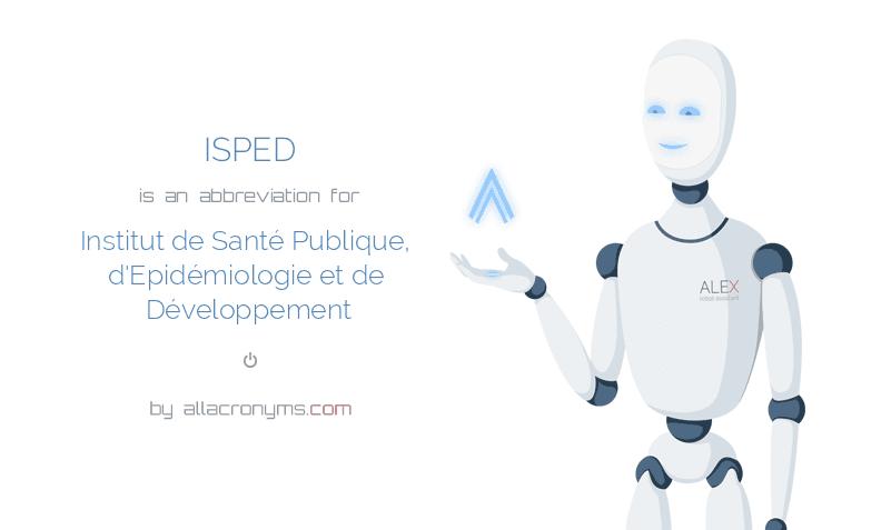 ISPED is  an  abbreviation  for Institut de Santé Publique, d'Epidémiologie et de Développement