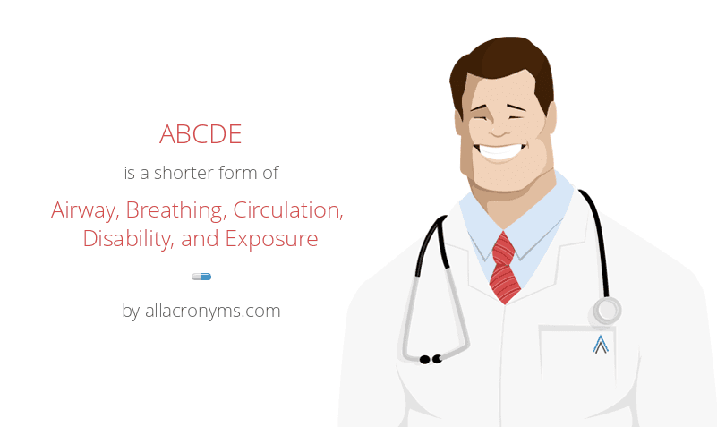 ABCDE is a shorter form of Airway, Breathing, Circulation, Disability, and Exposure