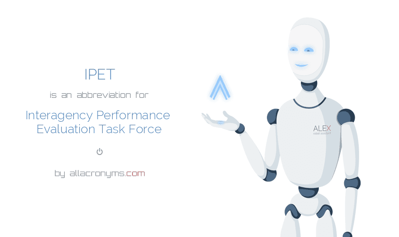 IPET is  an  abbreviation  for Interagency Performance Evaluation Task Force