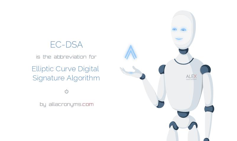 EC-DSA is  the  abbreviation  for Elliptic Curve Digital Signature Algorithm