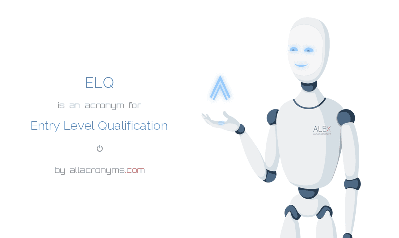 ELQ is  an  acronym  for Entry Level Qualification