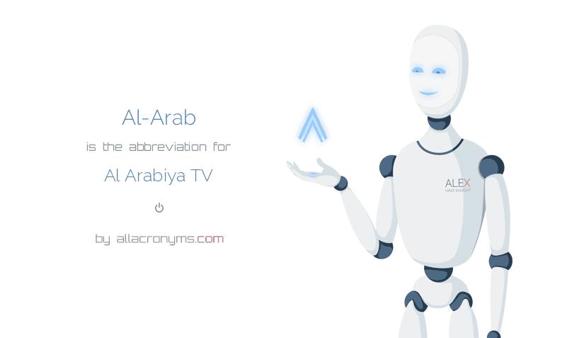Al-Arab is  the  abbreviation  for Al Arabiya TV
