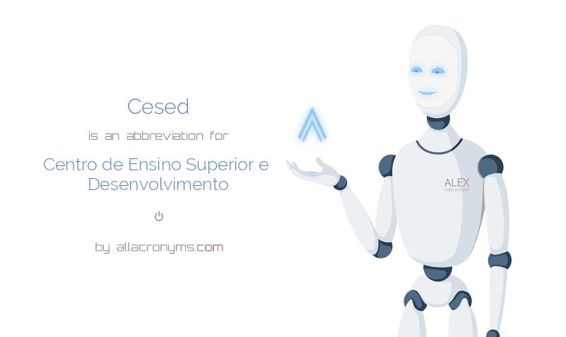 Cesed is  an  abbreviation  for Centro de Ensino Superior e Desenvolvimento