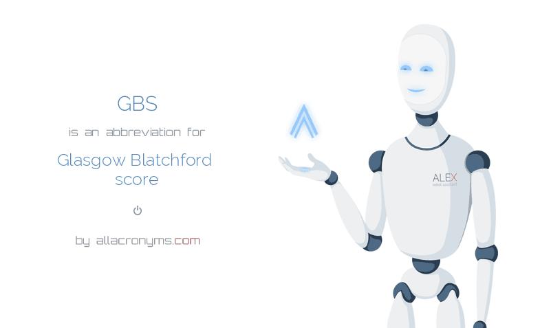 GBS is  an  abbreviation  for Glasgow Blatchford score