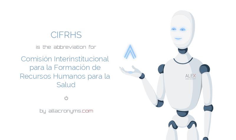 CIFRHS is  the  abbreviation  for Comisión Interinstitucional para la Formación de Recursos Humanos para la Salud
