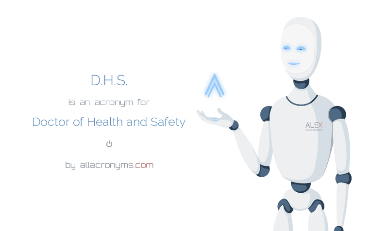 D.H.S. is  an  acronym  for Doctor of Health and Safety