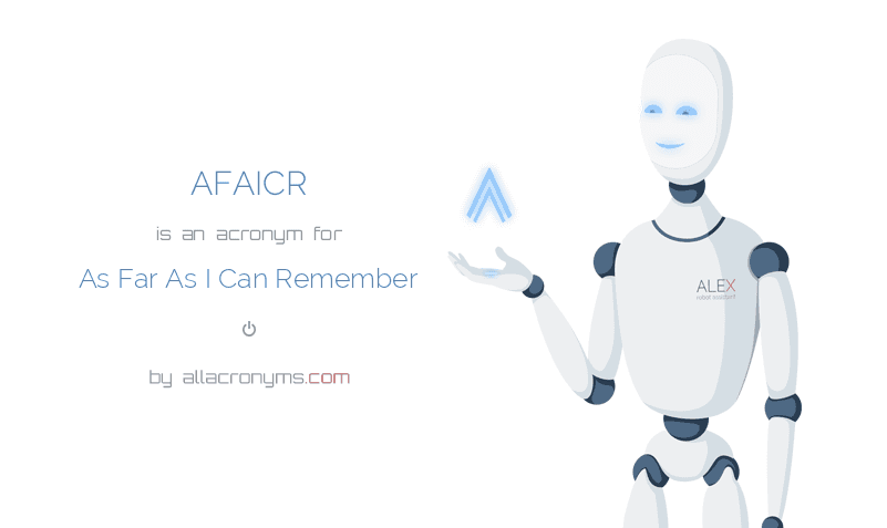 AFAICR is  an  acronym  for As Far As I Can Remember