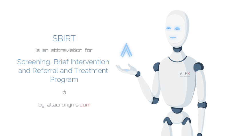 SBIRT is  an  abbreviation  for Screening, Brief Intervention and Referral and Treatment Program