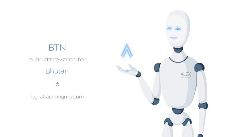 BTN is  an  abbreviation  for Bhutan