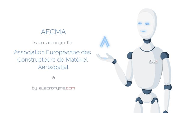 AECMA is  an  acronym  for Association Européenne des Constructeurs de Matériel Aérospatial