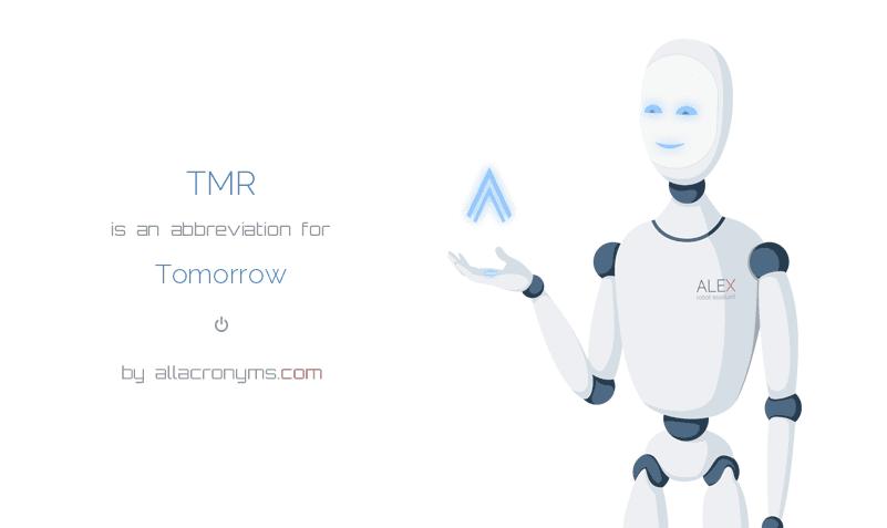 TMR is  an  abbreviation  for Tomorrow