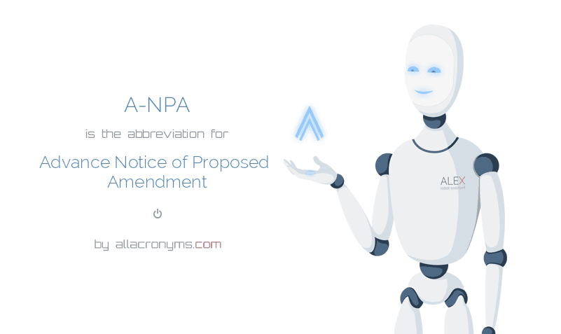 A-NPA is  the  abbreviation  for Advance Notice of Proposed Amendment