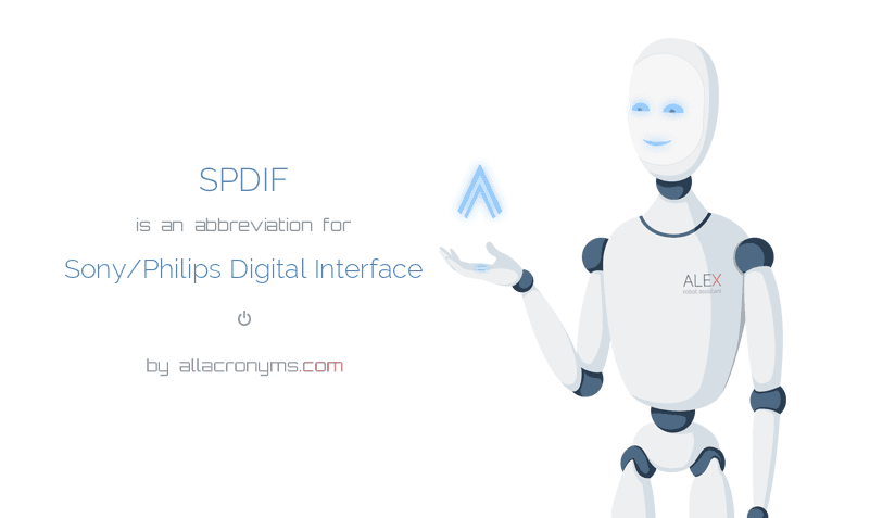 SPDIF is  an  abbreviation  for Sony/Philips Digital Interface
